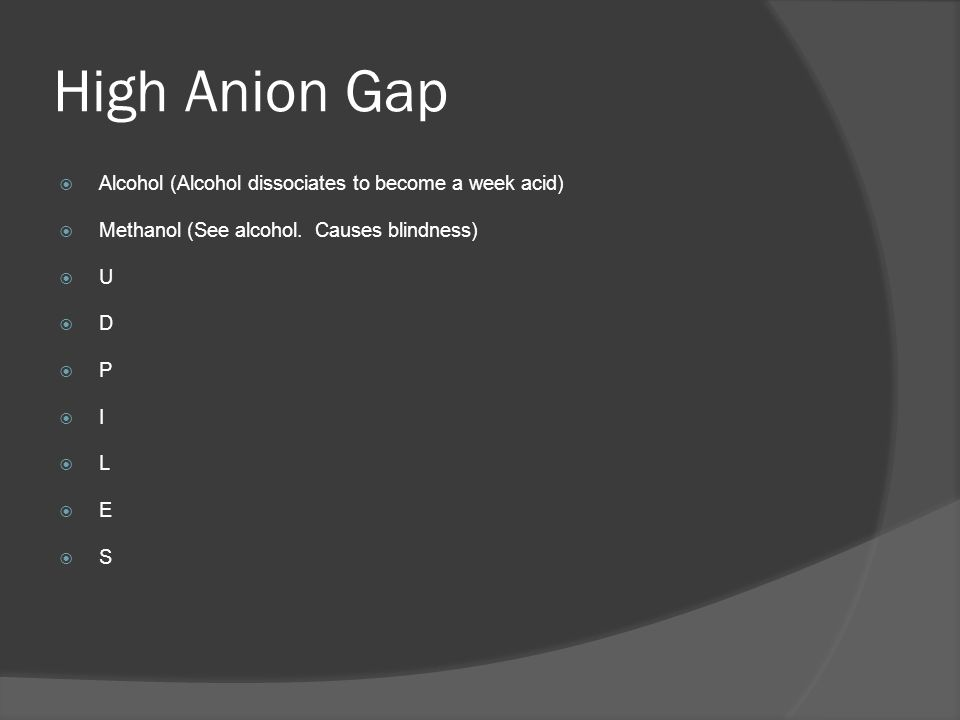 High Anion Gap Alcohol (Alcohol dissociates to become a week acid)