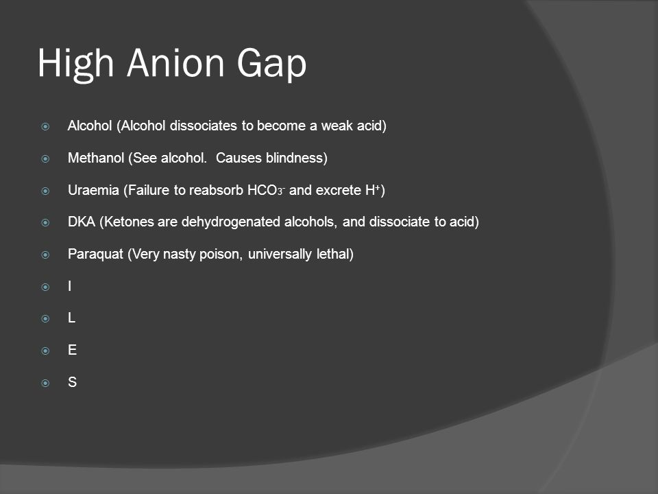High Anion Gap Alcohol (Alcohol dissociates to become a weak acid)