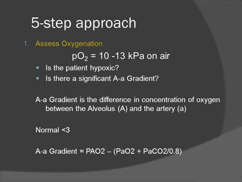5-step approach pO2 = 10 -13 kPa on air Assess Oxygenation