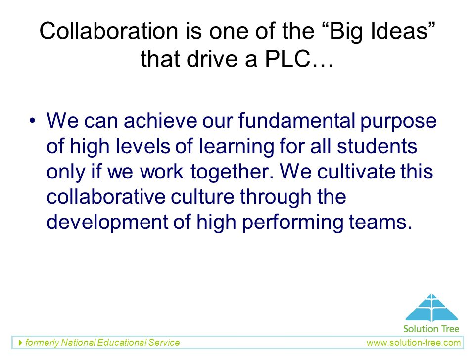 Collaboration is one of the Big Ideas that drive a PLC…