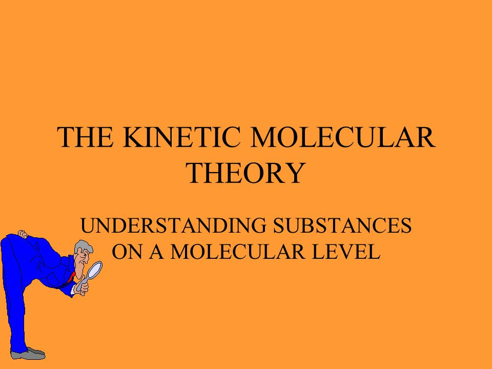 THE KINETIC MOLECULAR THEORY