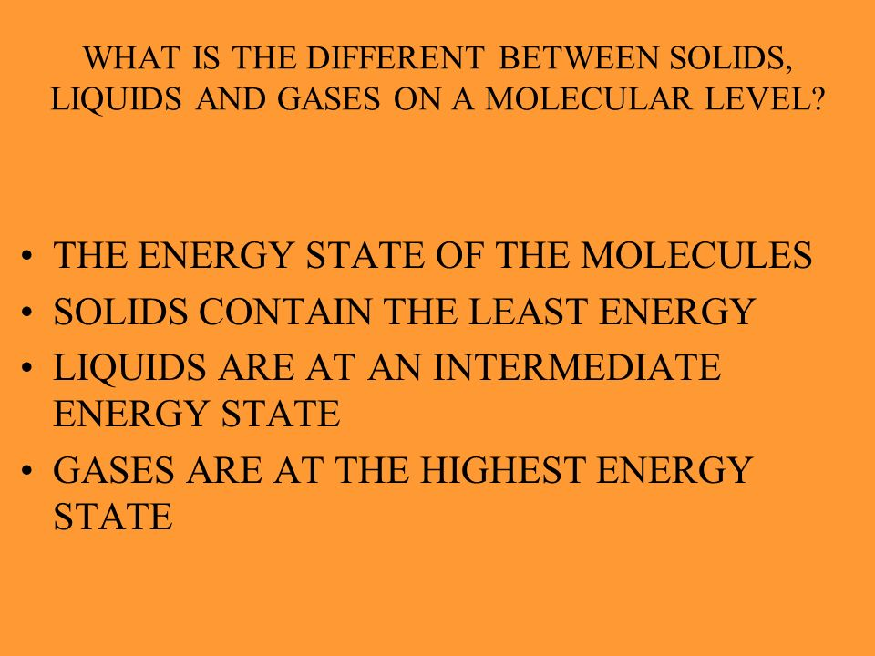 THE ENERGY STATE OF THE MOLECULES SOLIDS CONTAIN THE LEAST ENERGY