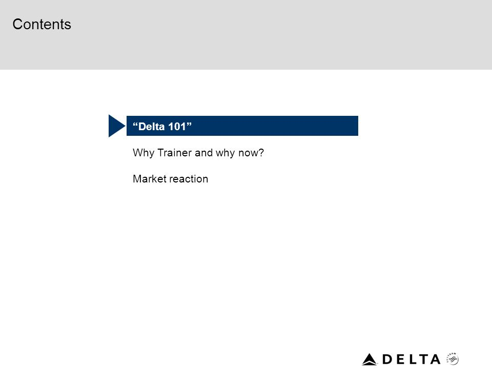 Contents Delta 101 Why Trainer and why now Market reaction