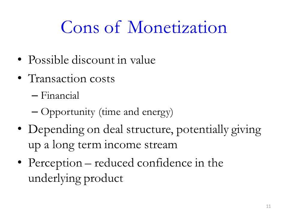 Cons of Monetization Possible discount in value Transaction costs