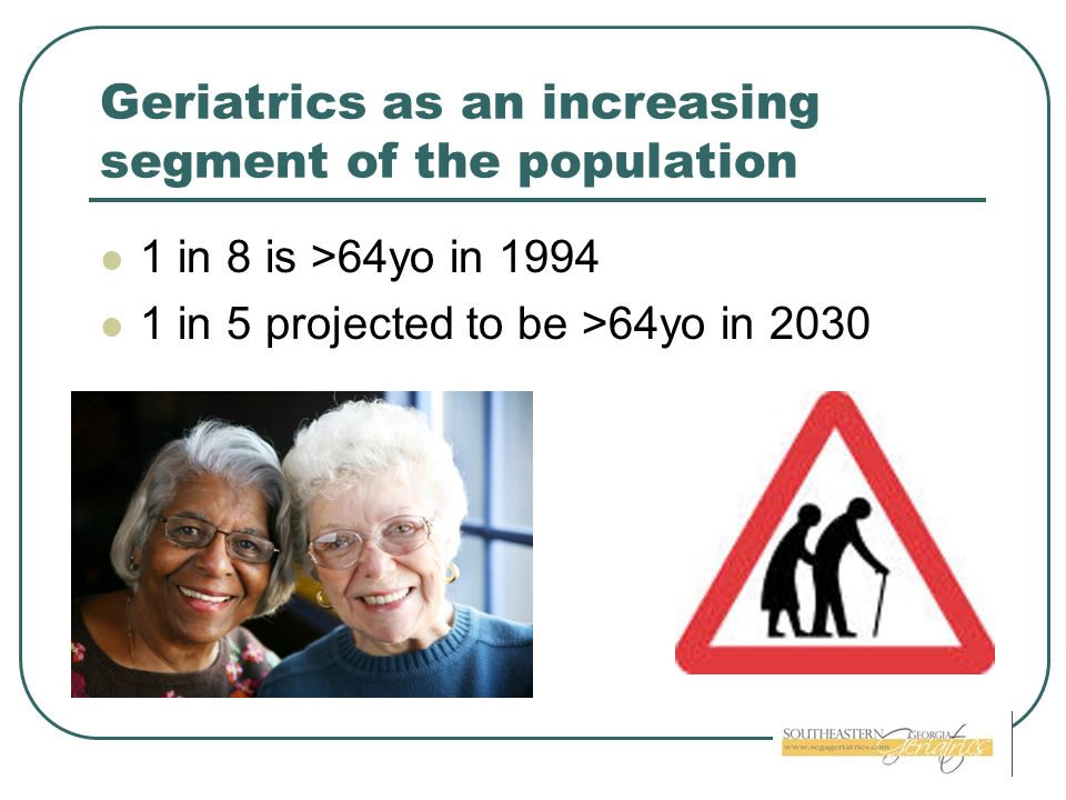 Geriatrics as an increasing segment of the population