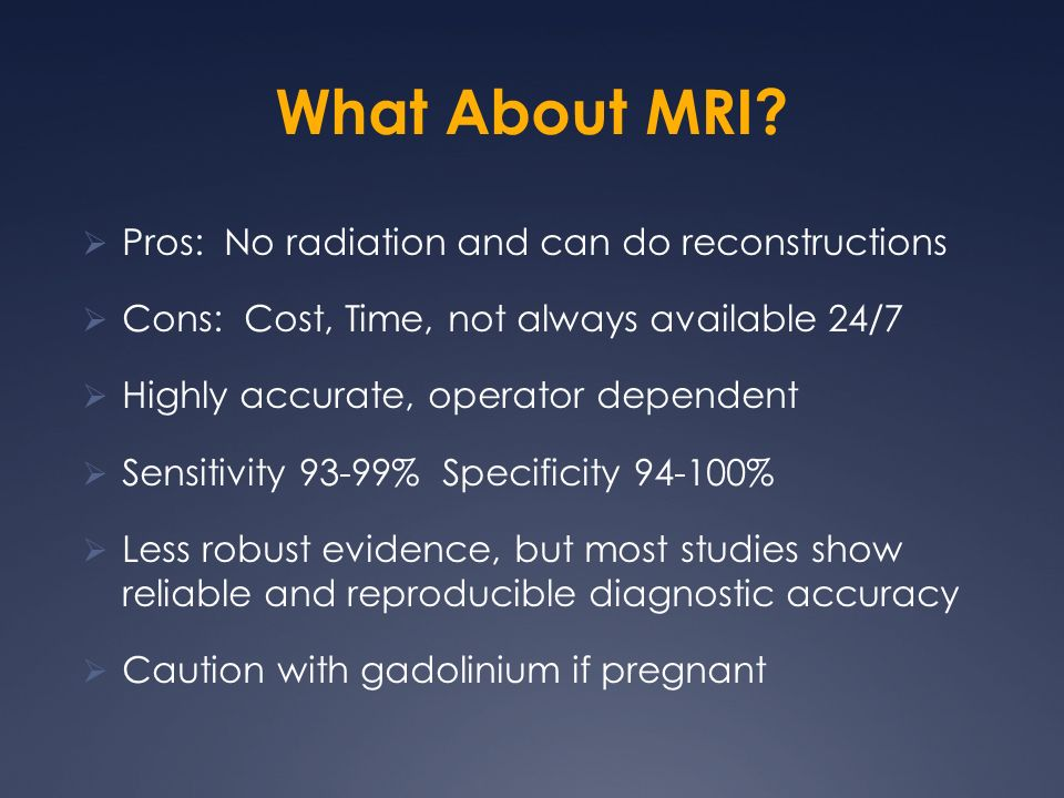 What About MRI Pros: No radiation and can do reconstructions