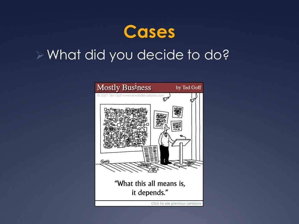 Cases What did you decide to do