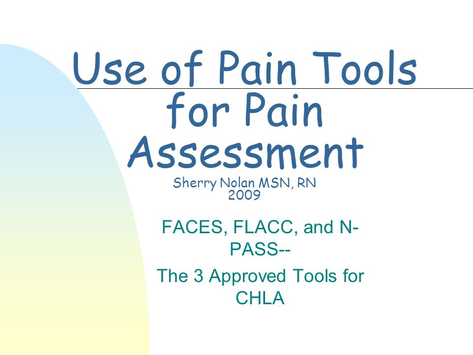Use of Pain Tools for Pain Assessment Sherry Nolan MSN, RN 2009