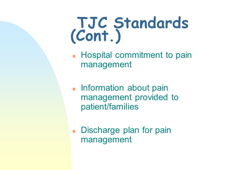 TJC Standards (Cont.) Hospital commitment to pain management