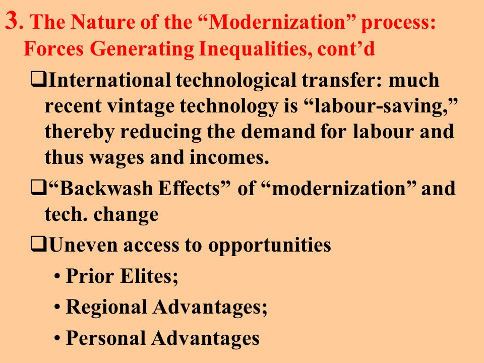 3. The Nature of the Modernization process: Forces Generating Inequalities, cont'd