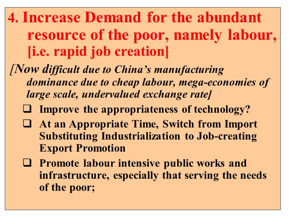 4. Increase Demand for the abundant resource of the poor, namely labour, [i.e. rapid job creation]