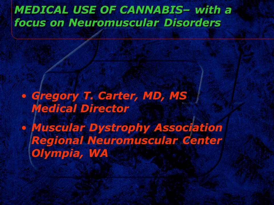 MEDICAL USE OF CANNABIS– with a focus on Neuromuscular Disorders