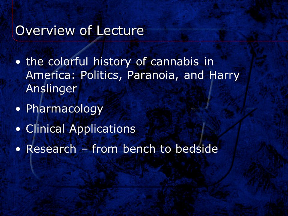 Overview of Lecture the colorful history of cannabis in America: Politics, Paranoia, and Harry Anslinger.
