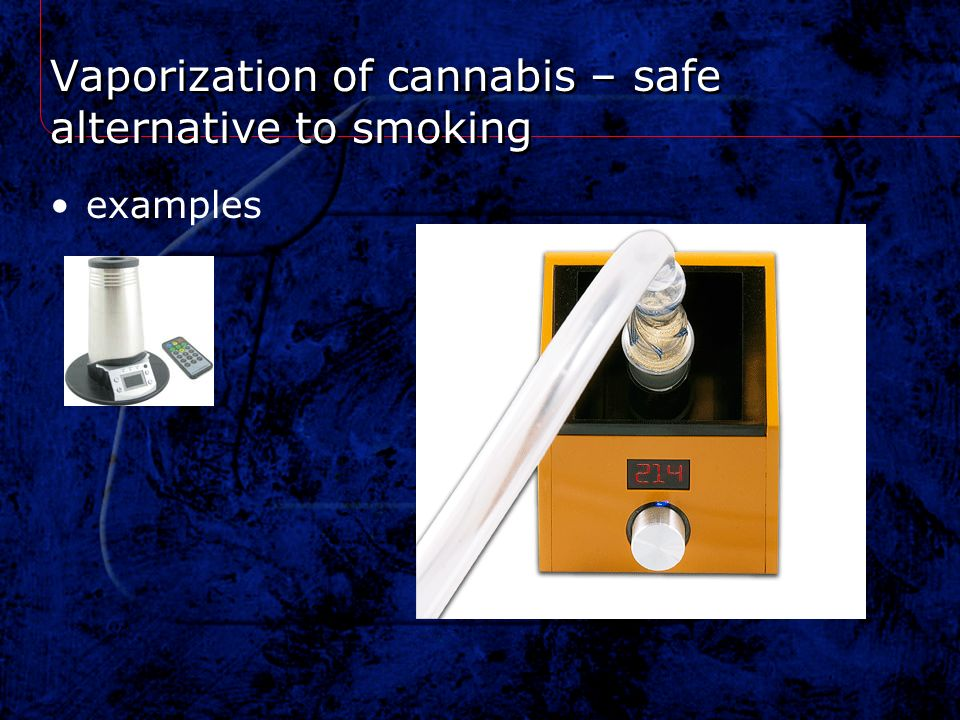 Vaporization of cannabis – safe alternative to smoking