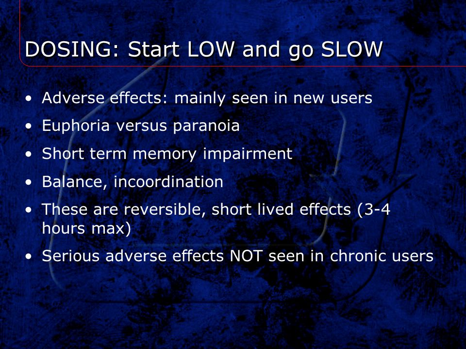 DOSING: Start LOW and go SLOW