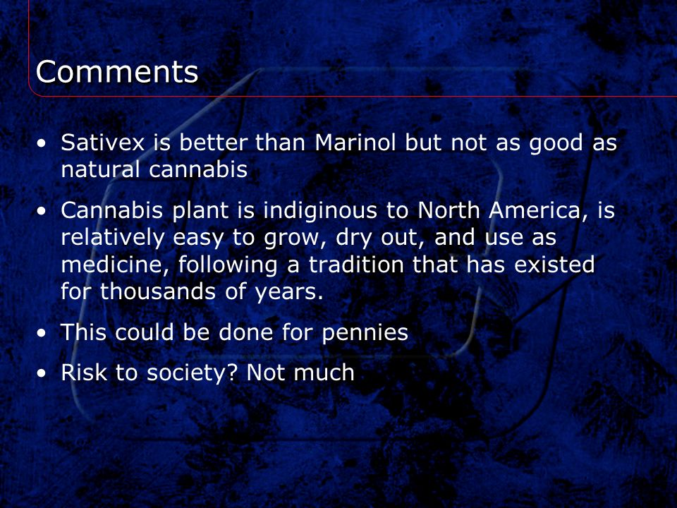 Comments Sativex is better than Marinol but not as good as natural cannabis.