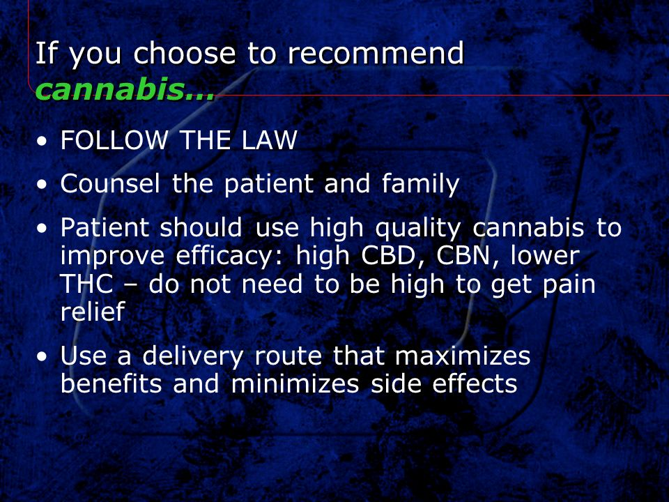 If you choose to recommend cannabis…
