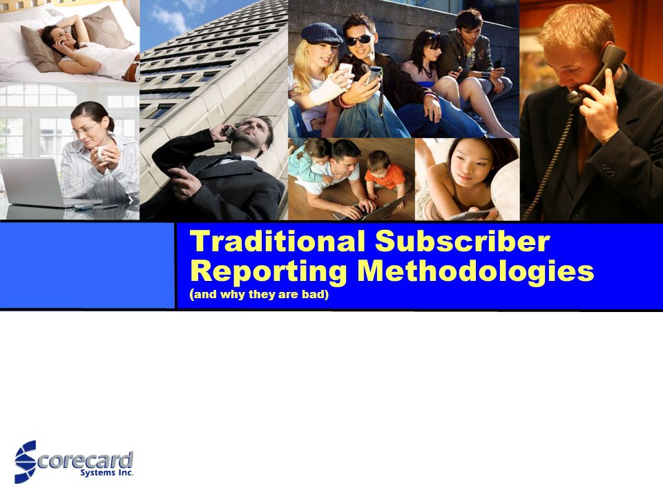Traditional Subscriber Reporting Methodologies (and why they are bad)