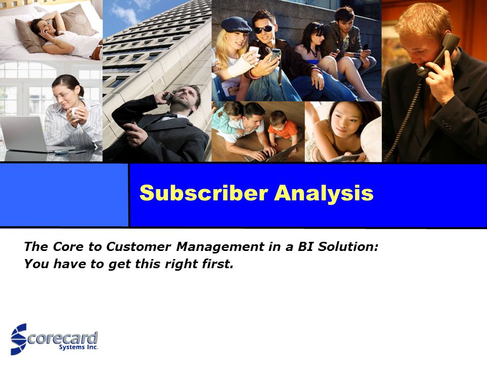 Subscriber Analysis The Core to Customer Management in a BI Solution: