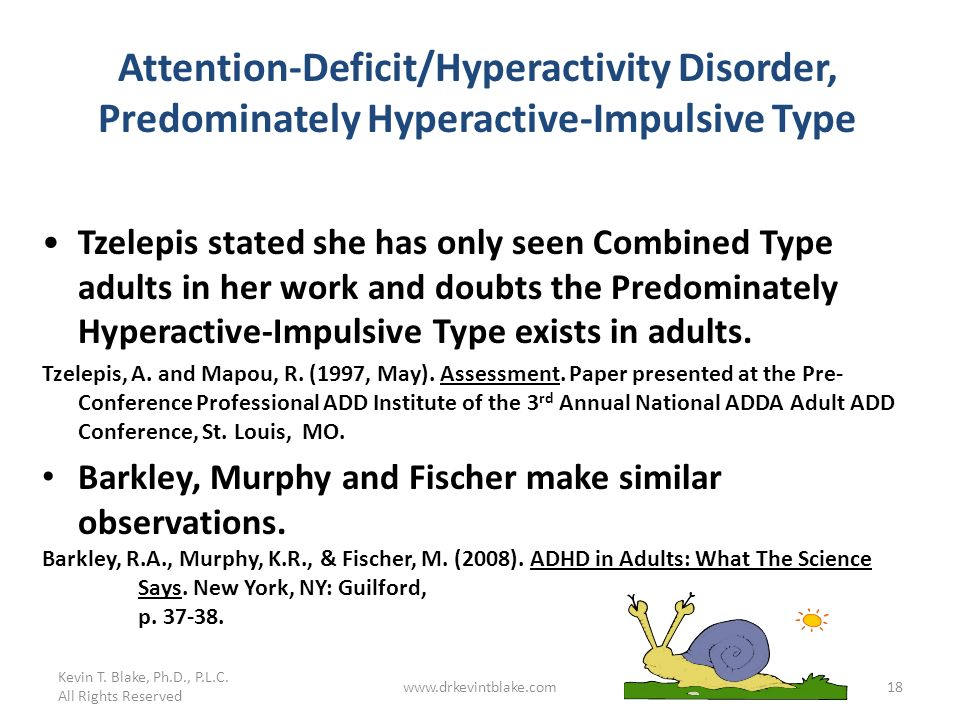 Kevin T. Blake, Ph.D., P.L.C. Attention-Deficit/Hyperactivity Disorder, Predominately Hyperactive-Impulsive Type.