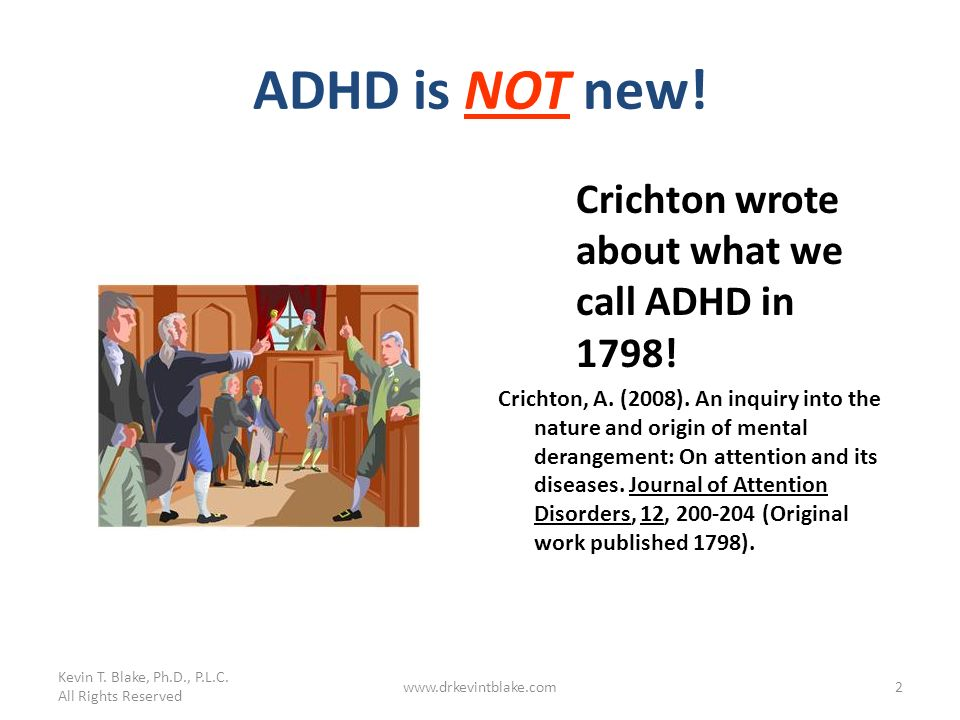 ADHD is NOT new! Crichton wrote about what we call ADHD in 1798!