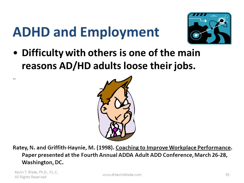 Kevin T. Blake, Ph.D., P.L.C. All Rights Reserved. ADHD and Employment.