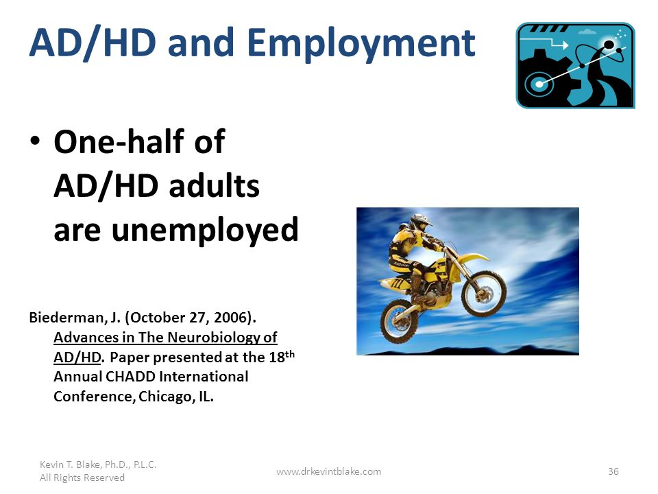 AD/HD and Employment One-half of AD/HD adults are unemployed