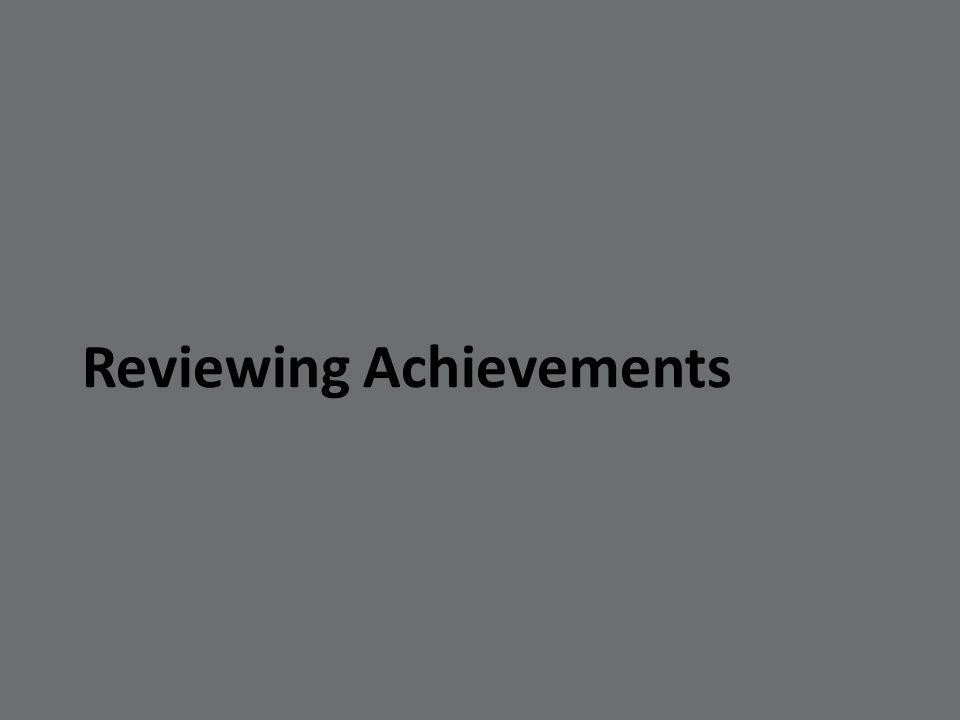 Reviewing Achievements