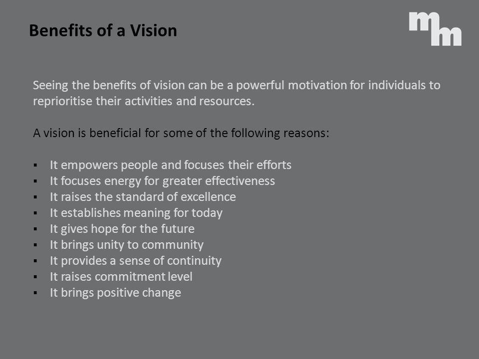 Benefits of a Vision Seeing the benefits of vision can be a powerful motivation for individuals to.