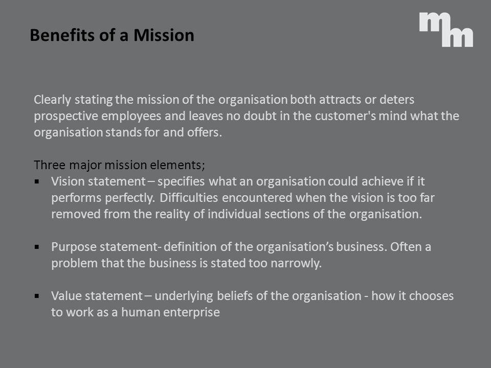 Benefits of a Mission Clearly stating the mission of the organisation both attracts or deters.
