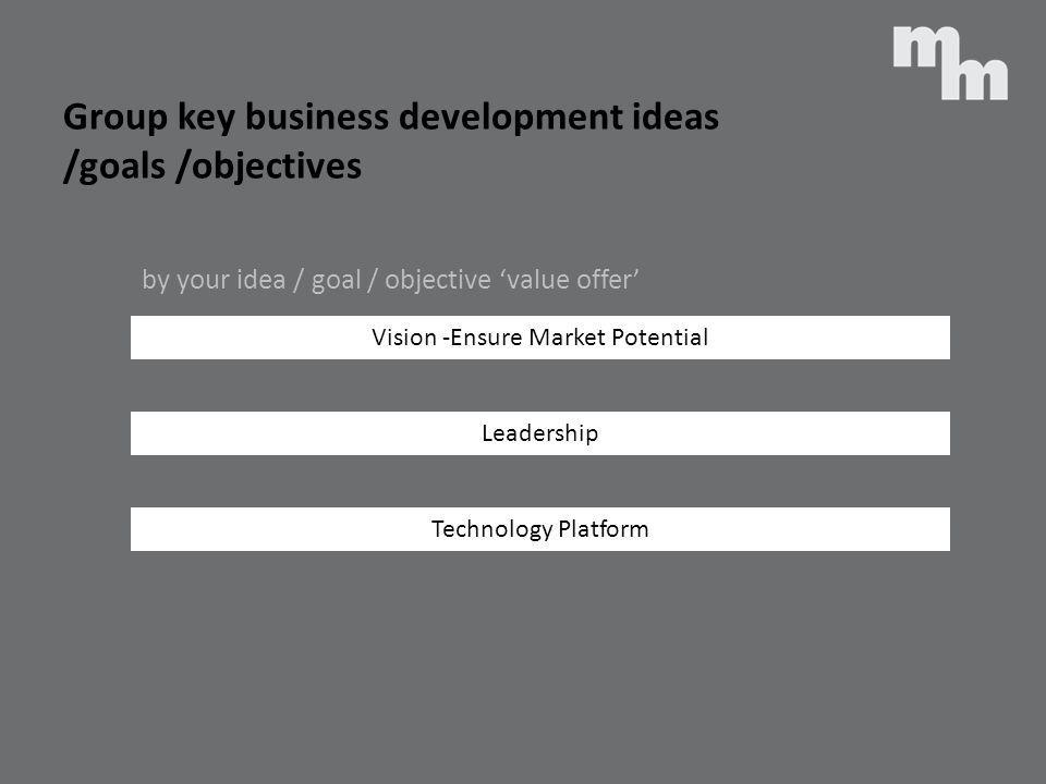 Group key business development ideas /goals /objectives