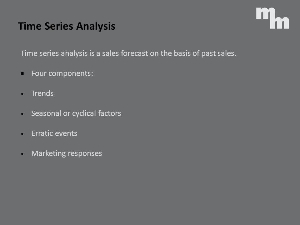 Time Series Analysis Time series analysis is a sales forecast on the basis of past sales. Four components: