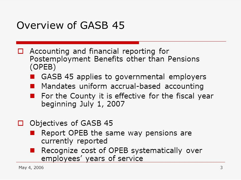 Overview of GASB 45 Accounting and financial reporting for Postemployment Benefits other than Pensions (OPEB)
