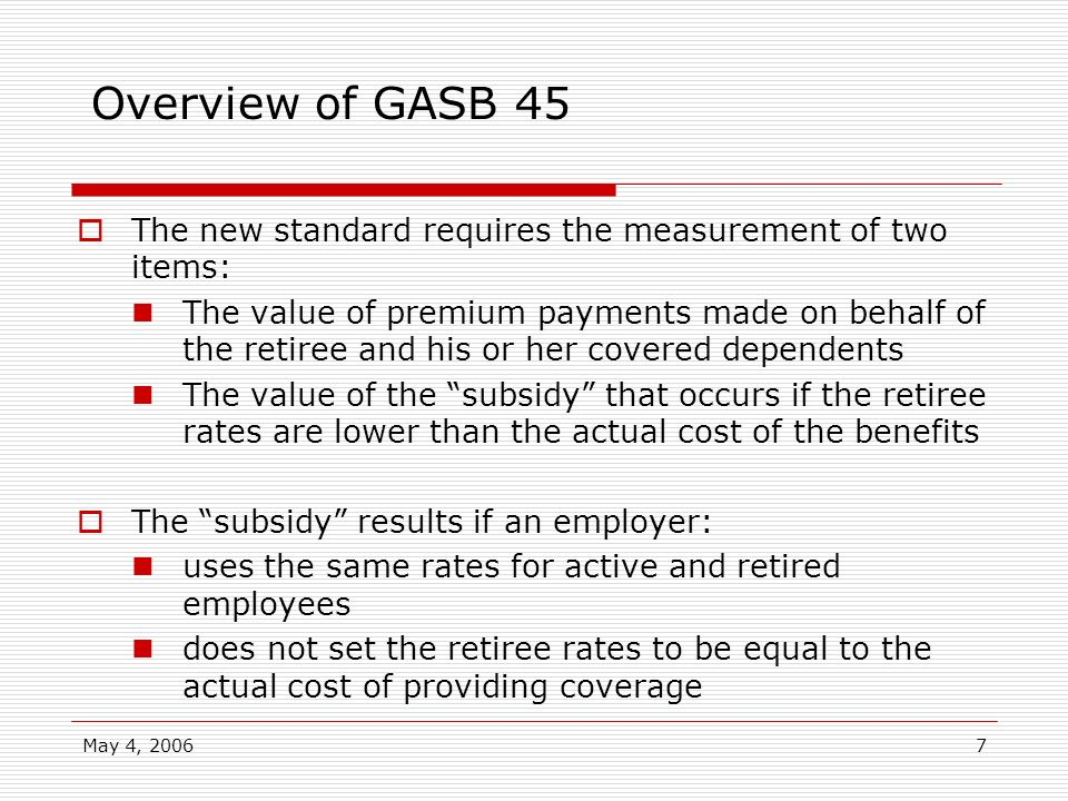 Overview of GASB 45 The new standard requires the measurement of two items: