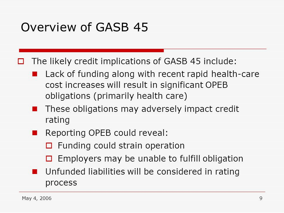 Overview of GASB 45 The likely credit implications of GASB 45 include: