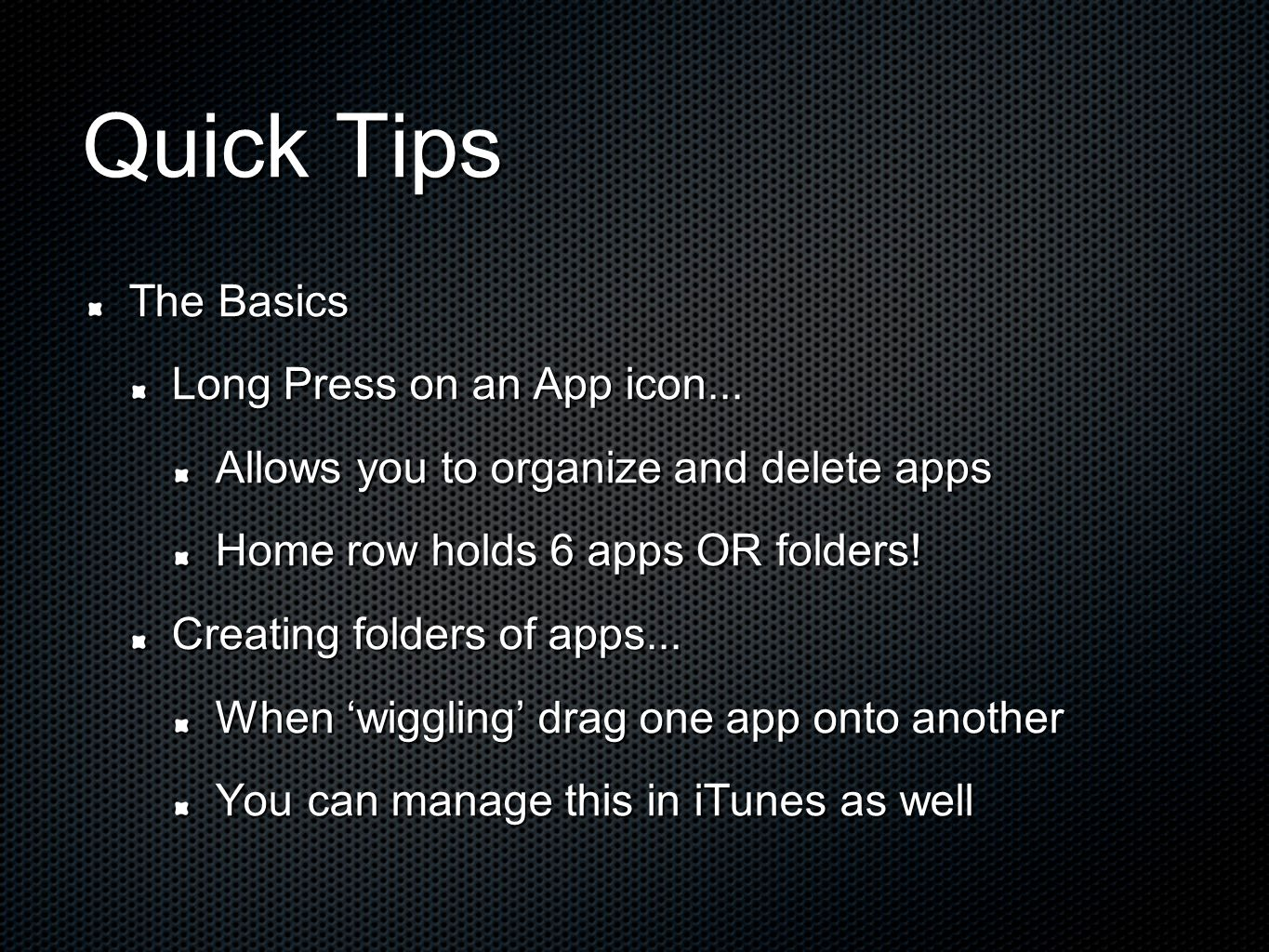 Quick Tips The Basics Long Press on an App icon...