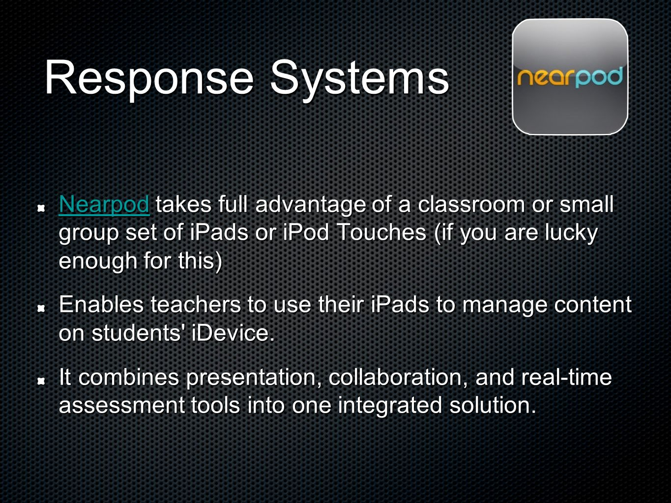 Response Systems Nearpod takes full advantage of a classroom or small group set of iPads or iPod Touches (if you are lucky enough for this)