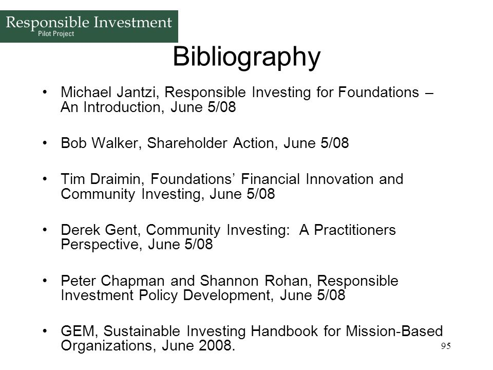 Bibliography Michael Jantzi, Responsible Investing for Foundations – An Introduction, June 5/08. Bob Walker, Shareholder Action, June 5/08.