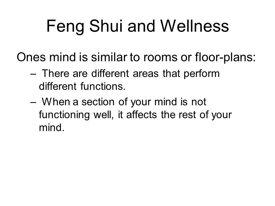 Feng Shui and Wellness Ones mind is similar to rooms or floor-plans: