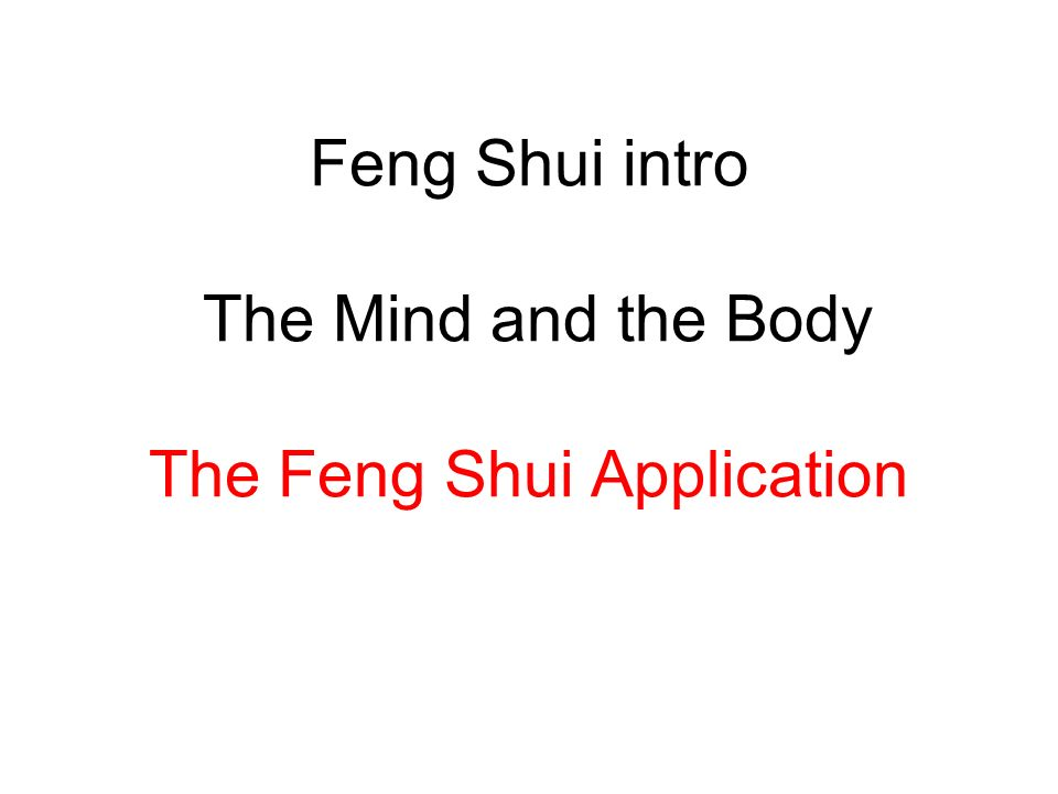 Feng Shui intro The Mind and the Body The Feng Shui Application