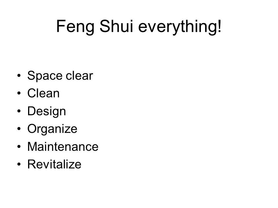 Feng Shui everything! Space clear Clean Design Organize Maintenance