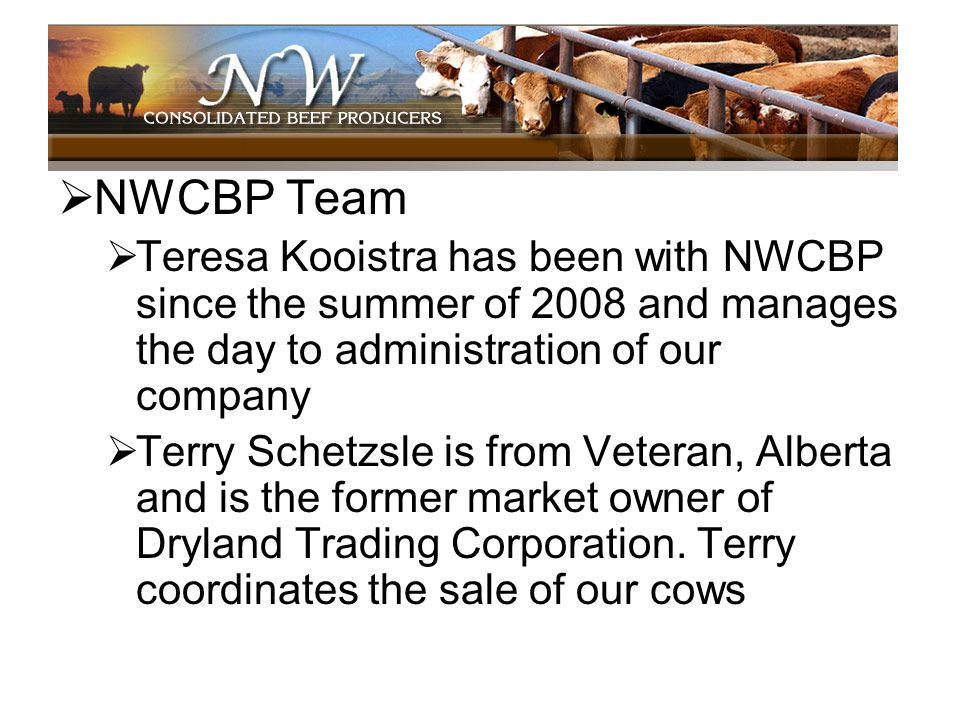NWCBP Team Teresa Kooistra has been with NWCBP since the summer of 2008 and manages the day to administration of our company.