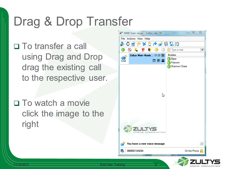 Drag & Drop Transfer To transfer a call using Drag and Drop drag the existing call to the respective user.