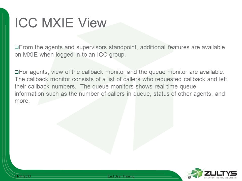 ICC MXIE View From the agents and supervisors standpoint, additional features are available on MXIE when logged in to an ICC group.