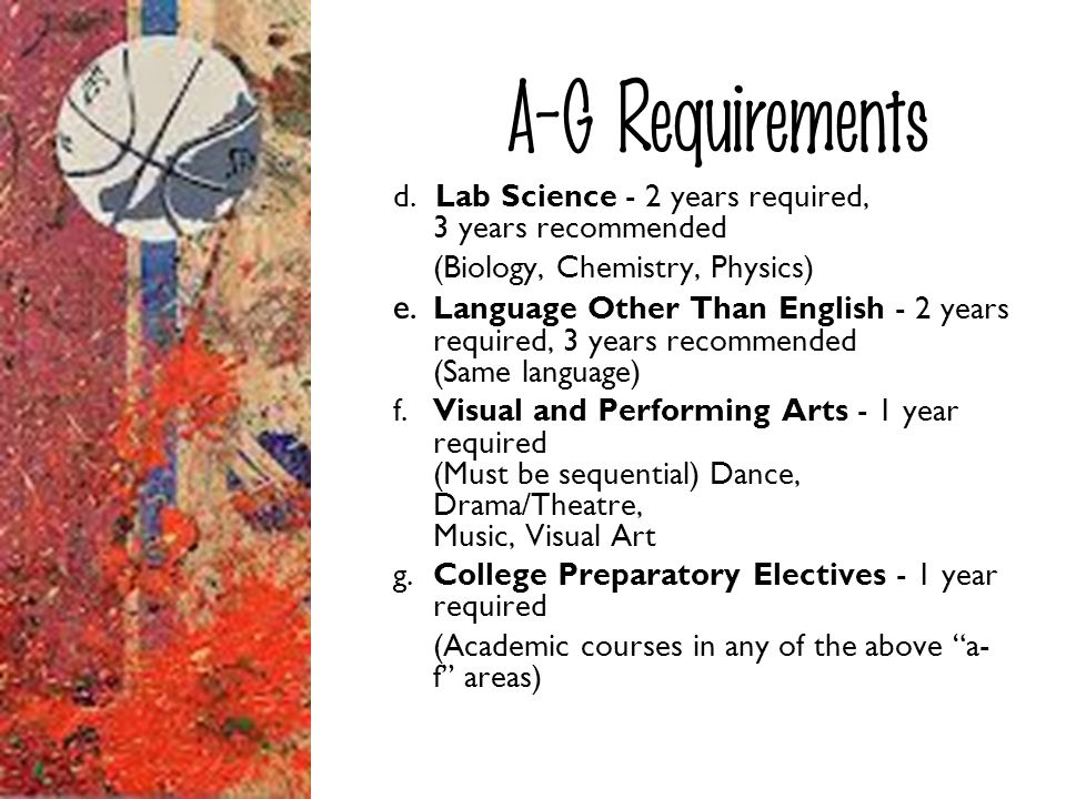 A-G Requirements d. Lab Science - 2 years required, 3 years recommended. (Biology, Chemistry, Physics)