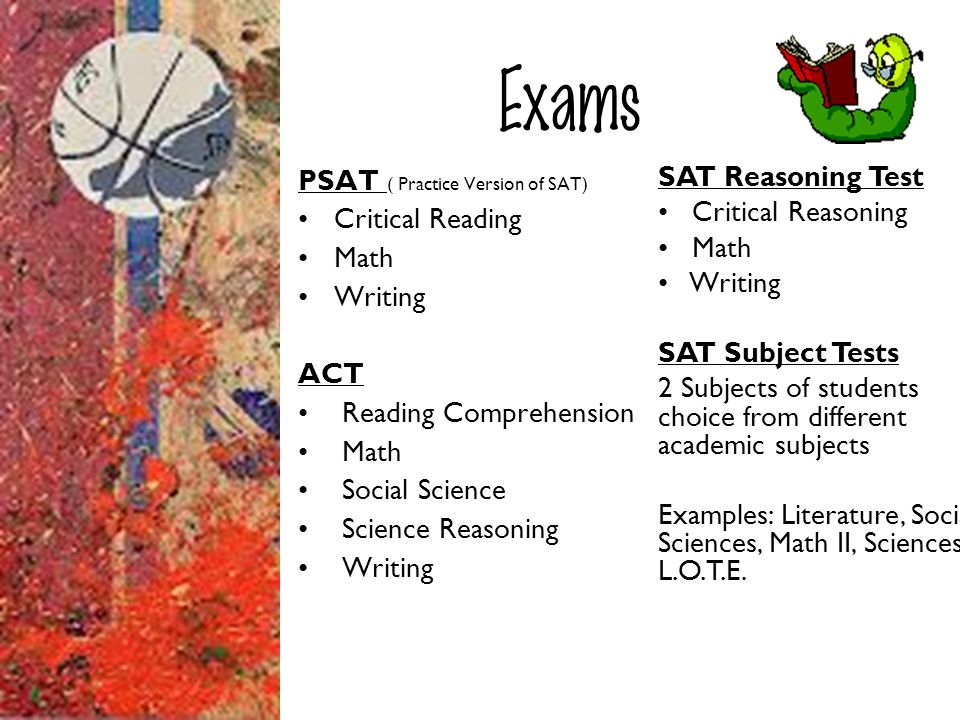 Exams PSAT ( Practice Version of SAT) Critical Reading Math Writing
