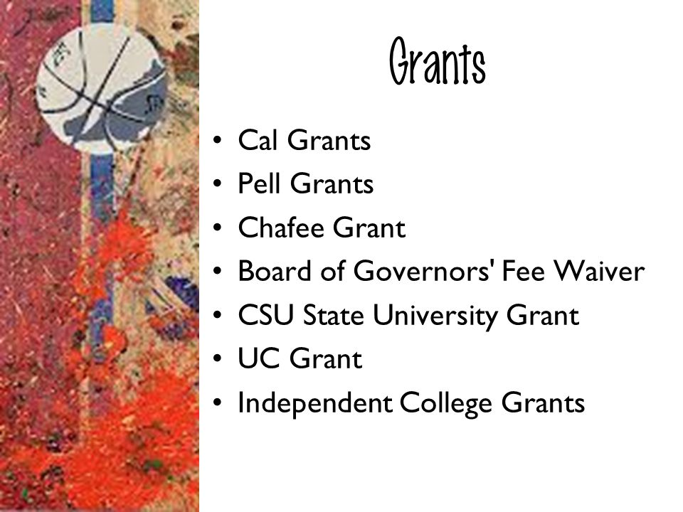 Grants Cal Grants Pell Grants Chafee Grant
