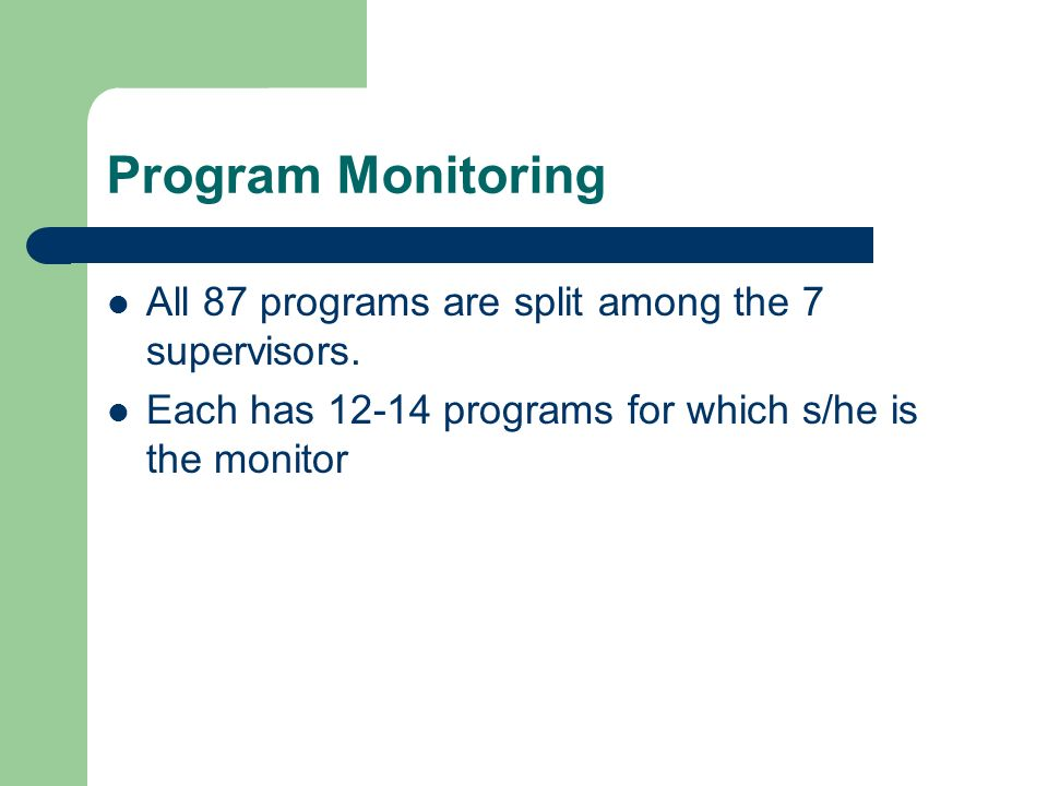 Program Monitoring All 87 programs are split among the 7 supervisors.