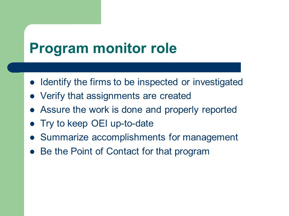 Program monitor role Identify the firms to be inspected or investigated. Verify that assignments are created.