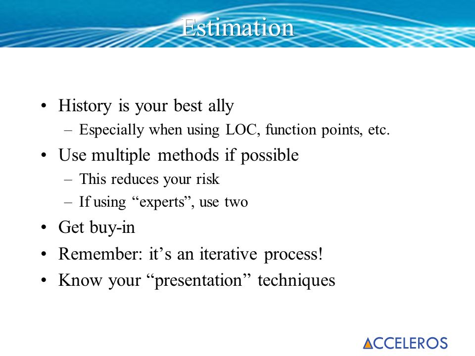 Estimation History is your best ally Use multiple methods if possible